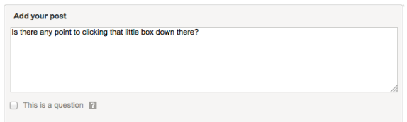 "Burda comments box. Is there any point to clicking the ""This is a Question"" box?"