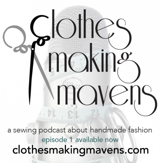 clothes Making Mavens - a sewing podcast about handmade fashion - episode 1 available now - clothesmakingmavens.com
