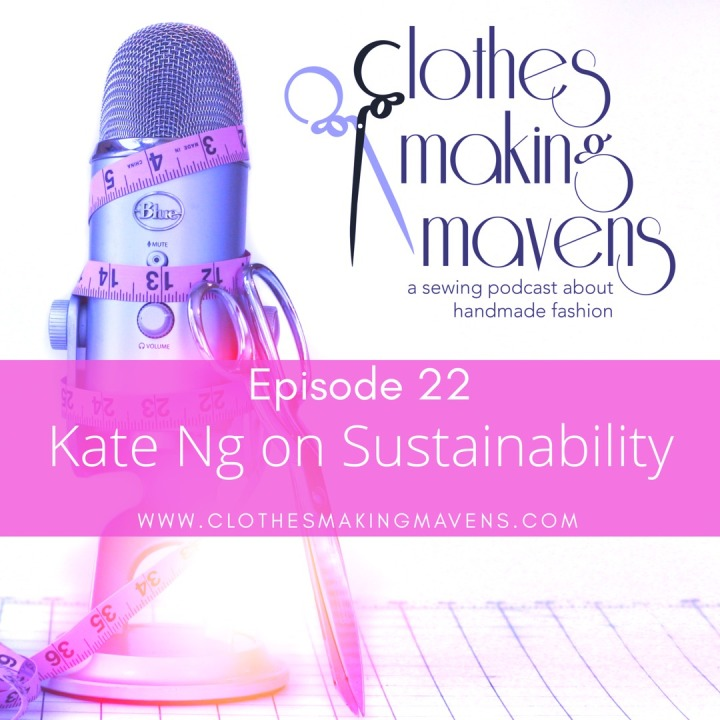 Clothes Making Mavens podcast - episode 22 - Kate Ng of Time to Sew on Sustainable Sewing