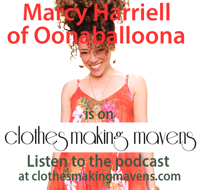 Frivolous At Last - Marcy Harriell of Oonaballoona is on Clothes Making Mavens. Listen to the podcast at clothesmakingmavens.com