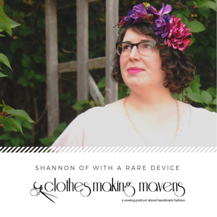 Shannon of With a Rare Device on the Clothes Making Mavens podcast